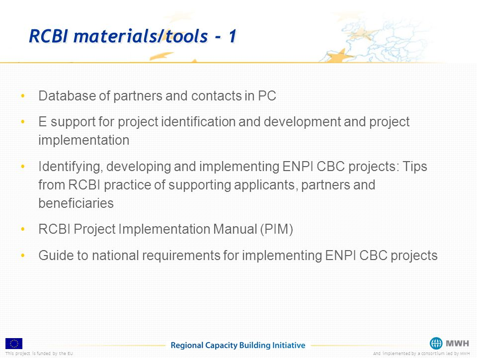 This project is funded by the EUAnd implemented by a consortium led by MWH RCBI materials/tools - 1 Database of partners and contacts in PC E support