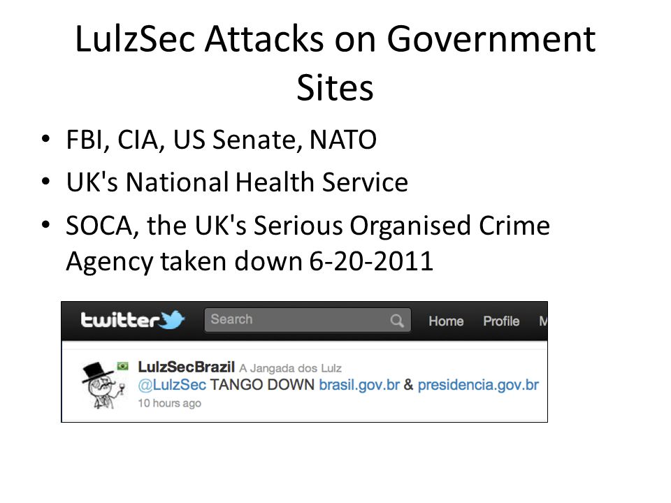LulzSec Attacks on Government Sites FBI, CIA, US Senate, NATO UK s National Health Service SOCA, the UK s Serious Organised Crime Agency taken down 6-20-2011