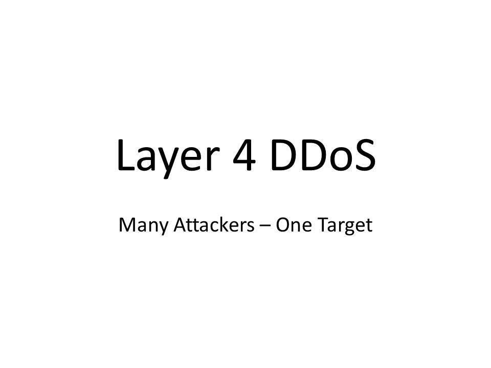 Layer 4 DDoS Many Attackers – One Target