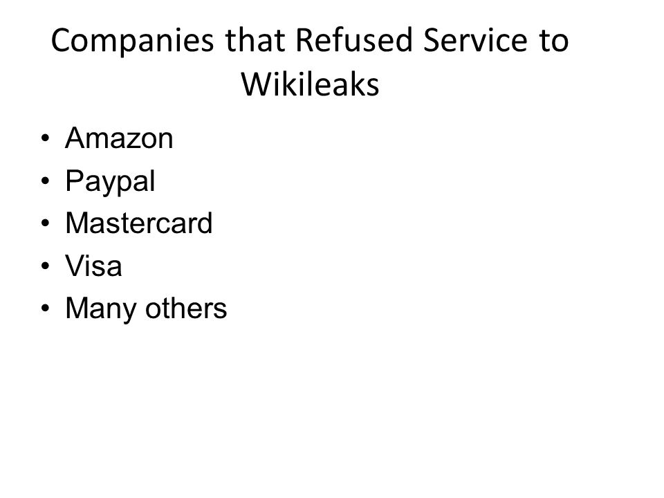 Companies that Refused Service to Wikileaks Amazon Paypal Mastercard Visa Many others