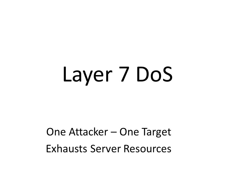 Layer 7 DoS One Attacker – One Target Exhausts Server Resources
