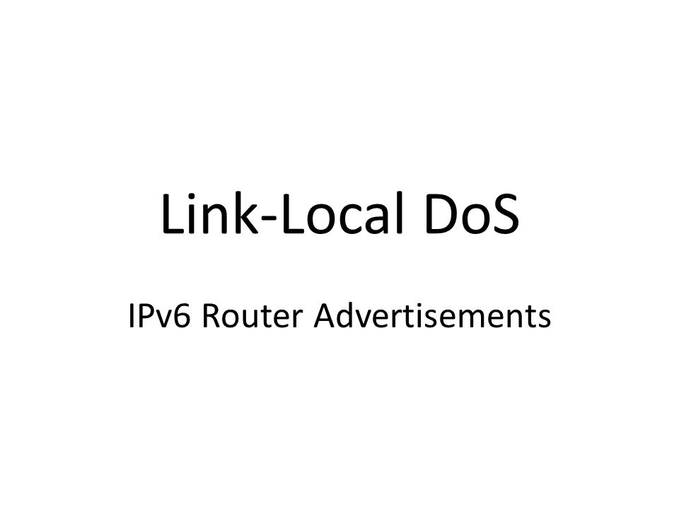 Link-Local DoS IPv6 Router Advertisements