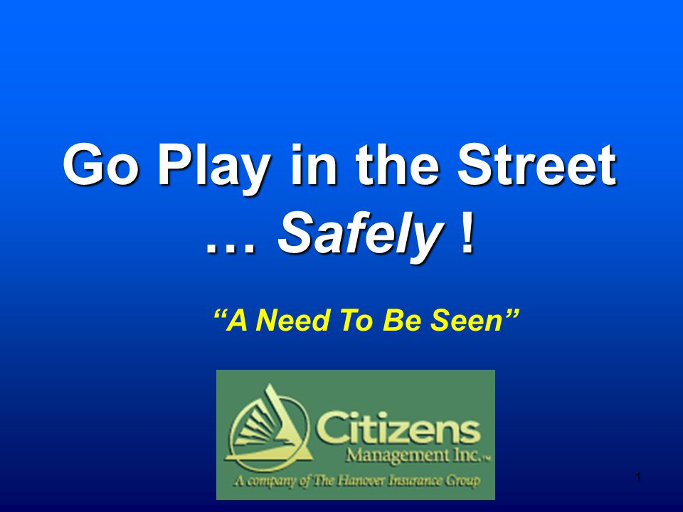 "1 Go Play in the Street … Safely ! ""A Need To Be Seen"""