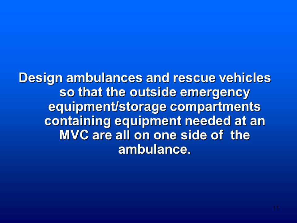 11 Design ambulances and rescue vehicles so that the outside emergency equipment/storage compartments containing equipment needed at an MVC are all on
