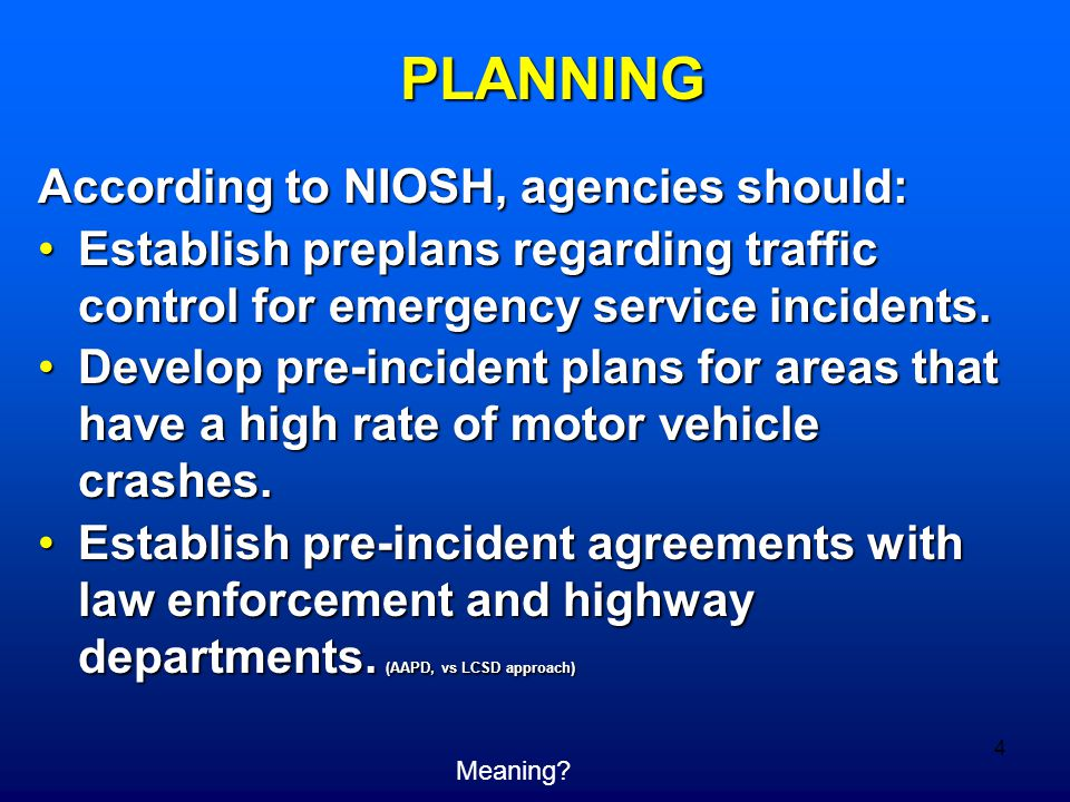 4 According to NIOSH, agencies should: Establish preplans regarding traffic control for emergency service incidents.Establish preplans regarding traffic control for emergency service incidents.