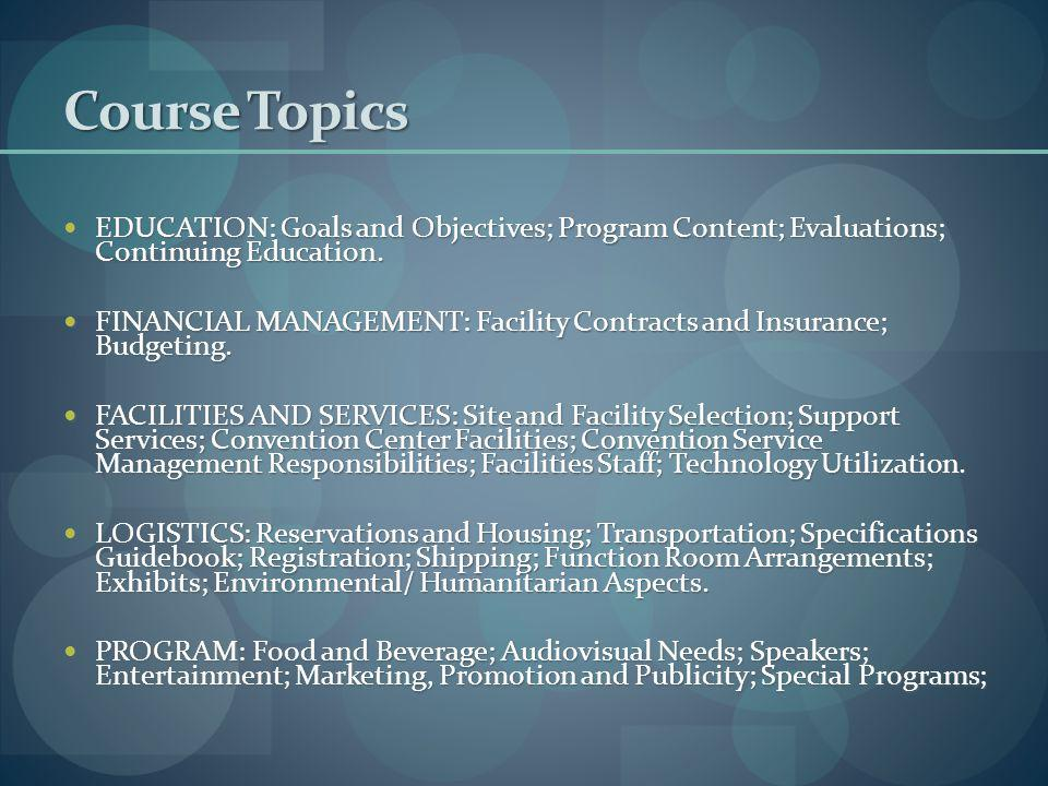Course Topics EDUCATION: Goals and Objectives; Program Content; Evaluations; Continuing Education.