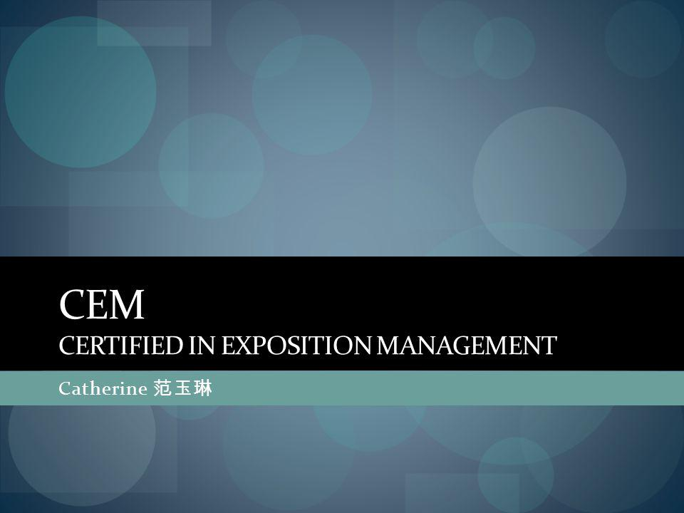 CEM CERTIFIED IN EXPOSITION MANAGEMENT Catherine 范玉琳