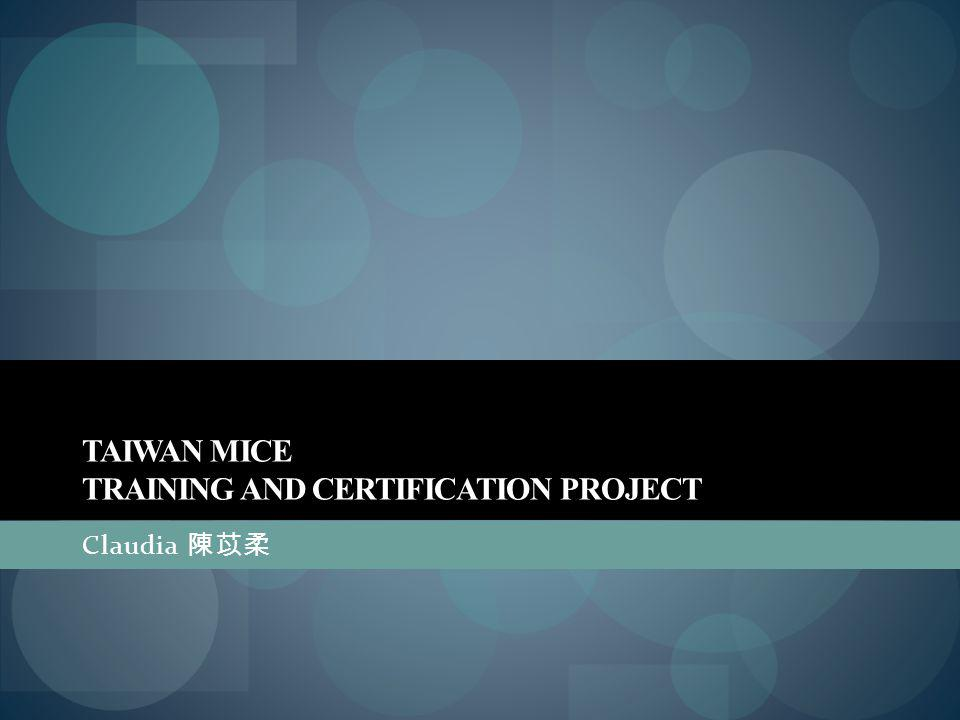 TAIWAN MICE TRAINING AND CERTIFICATION PROJECT Claudia 陳苡柔