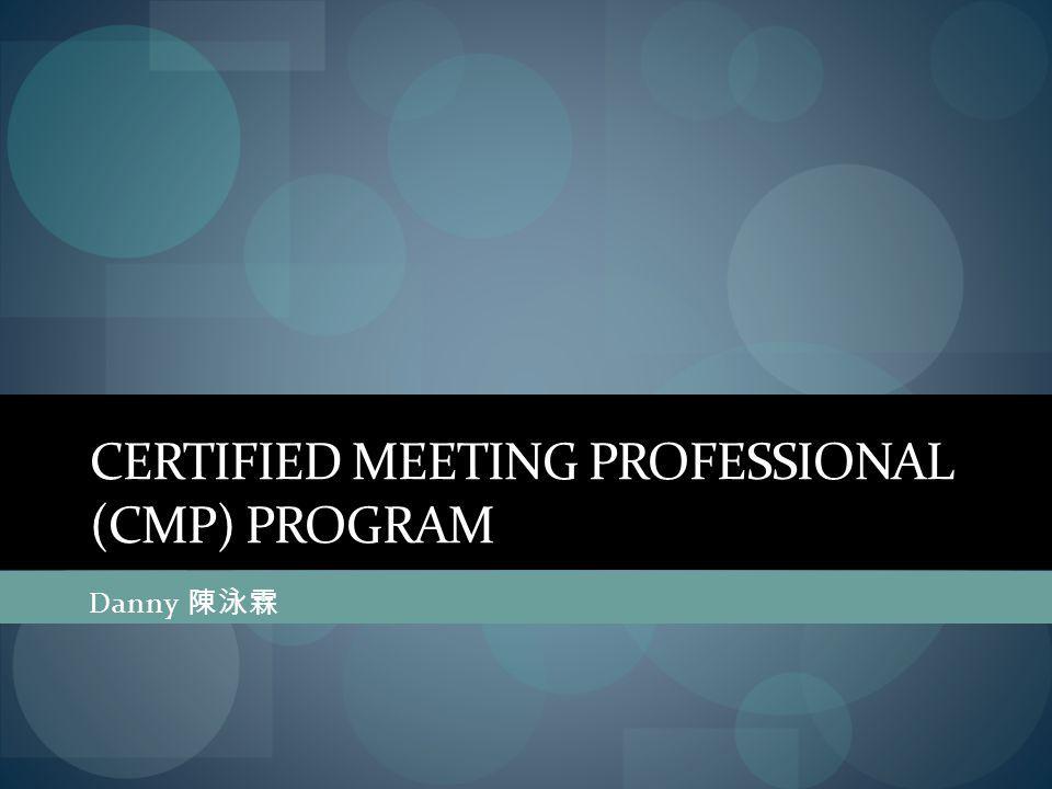 CERTIFIED MEETING PROFESSIONAL (CMP) PROGRAM Danny 陳泳霖