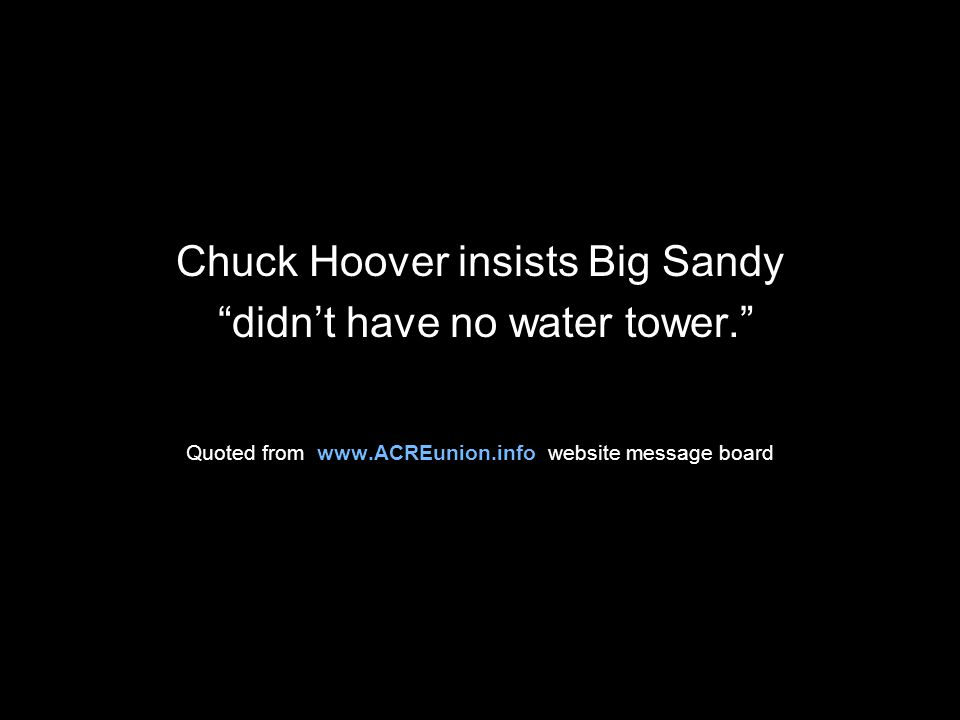 Chuck Hoover insists Big Sandy didn't have no water tower. Quoted from www.ACREunion.info website message board