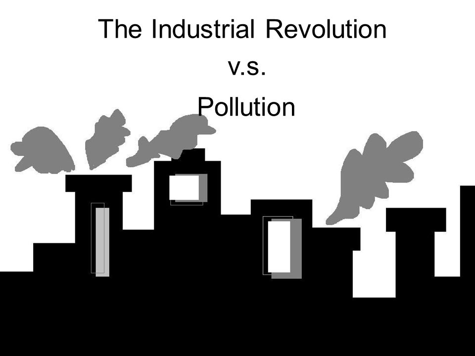 The Industrial Revolution v.s. Pollution