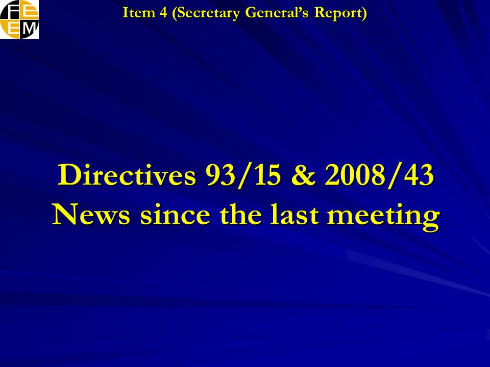 Directives 93/15 & 2008/43 News since the last meeting Item 4 (Secretary General's Report)