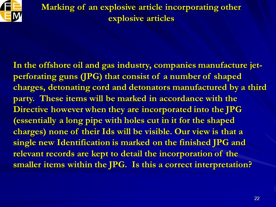 22 In the offshore oil and gas industry, companies manufacture jet- perforating guns (JPG) that consist of a number of shaped charges, detonating cord and detonators manufactured by a third party.