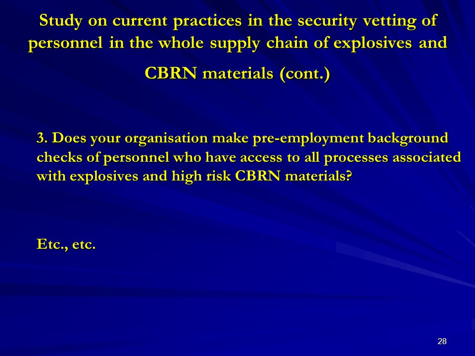 28 Study on current practices in the security vetting of personnel in the whole supply chain of explosives and CBRN materials (cont.) 3.