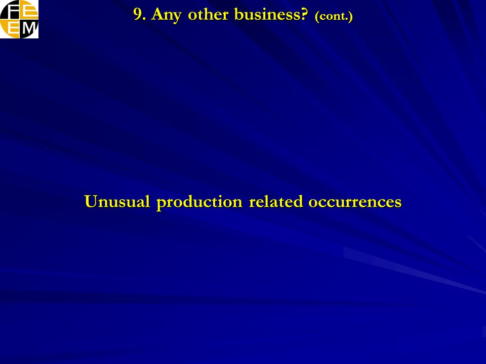 Unusual production related occurrences 9. Any other business (cont.)