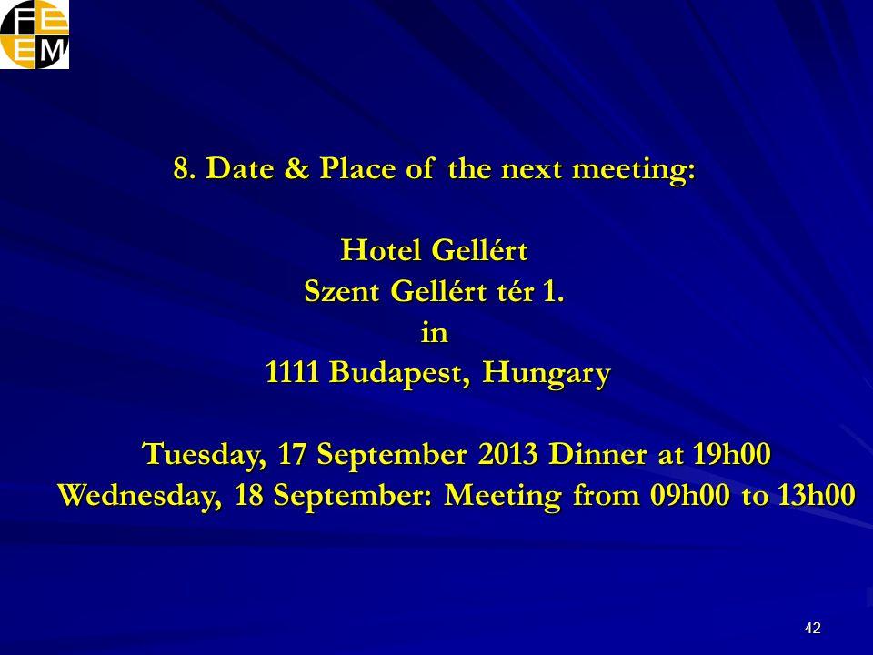 42 8. Date & Place of the next meeting: Hotel Gellért Szent Gellért tér 1.