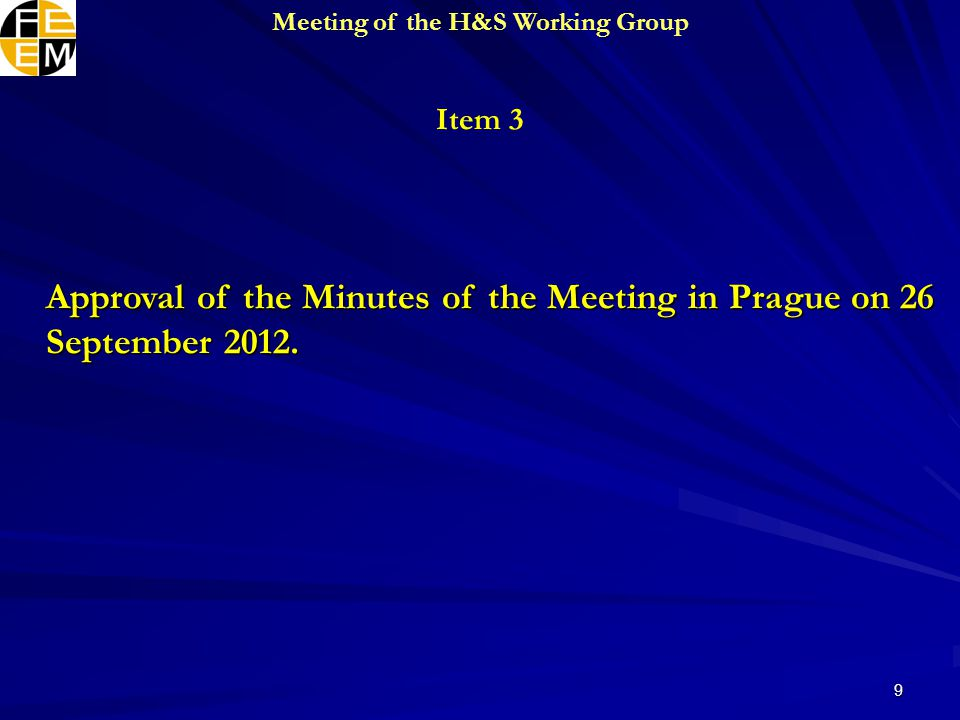 9 Item 3 Approval of the Minutes of the Meeting in Prague on 26 September 2012.