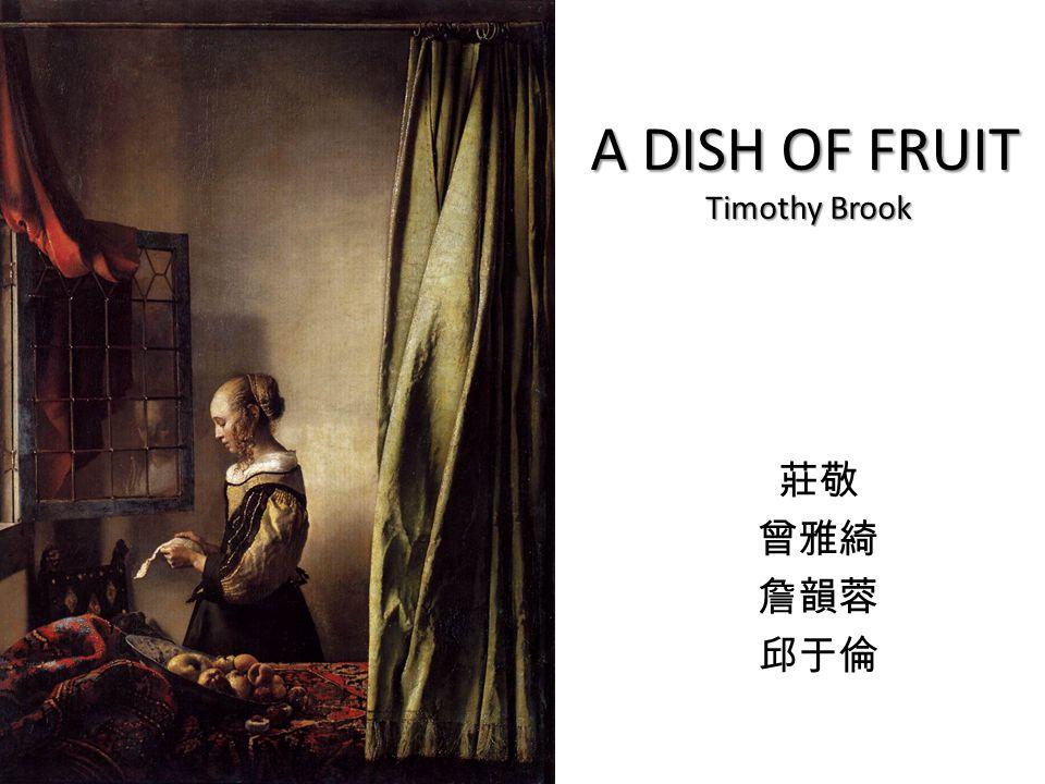 A DISH OF FRUIT Timothy Brook 莊敬 曾雅綺 詹韻蓉 邱于倫