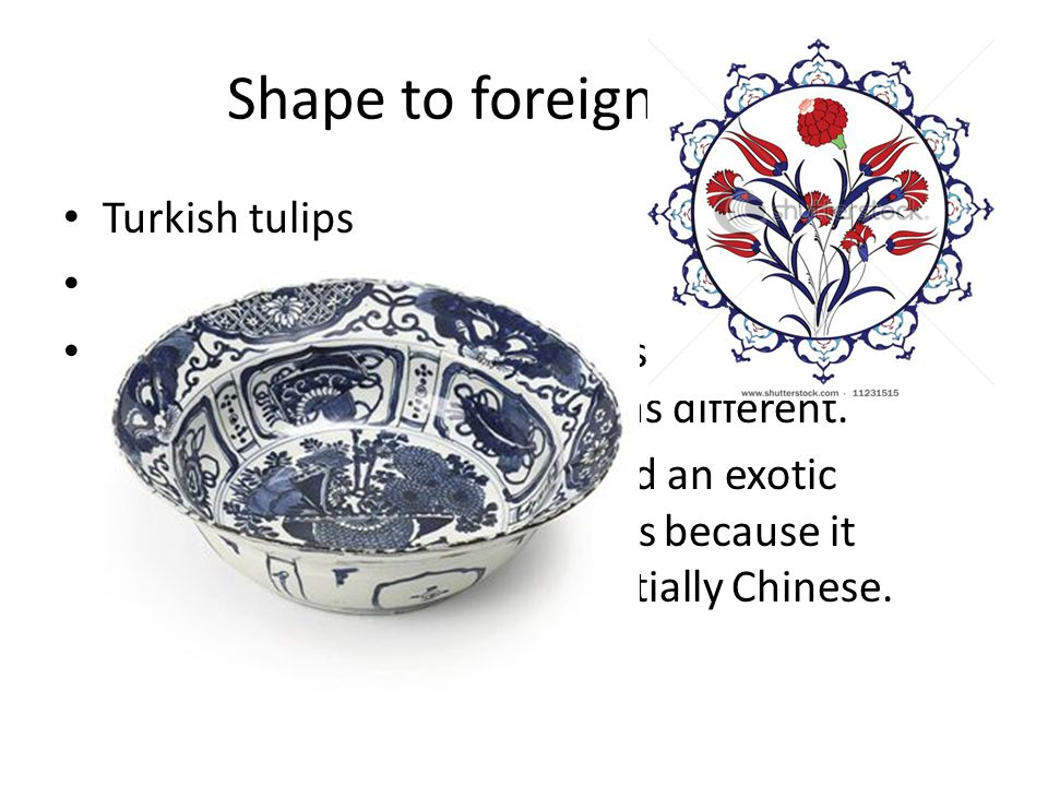 Shape to foreign tastes Turkish tulips Klapmuts Both Chinese and Europeans acquired carrack porcelain, but the reason was different.