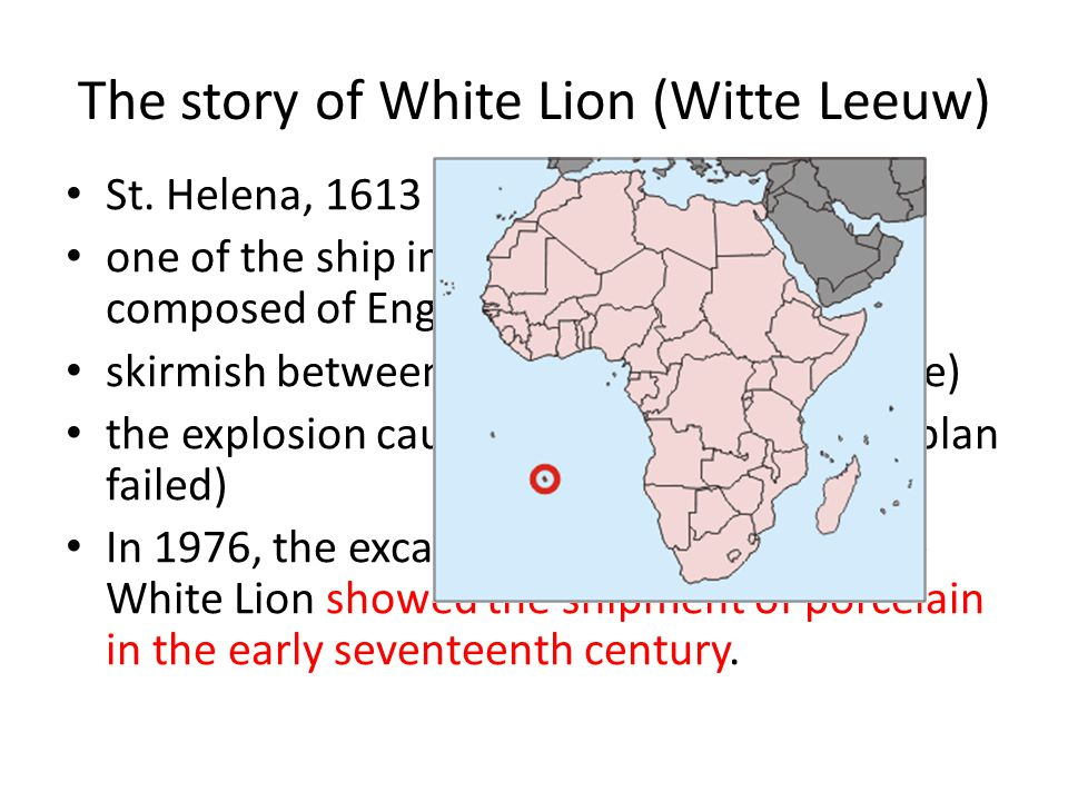 The story of White Lion (Witte Leeuw) St. Helena, 1613 one of the ship in a convoy which was composed of English and Dutch ships skirmish between Port