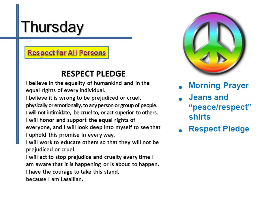 Thursday RESPECT PLEDGE I believe in the equality of humankind and in the equal rights of every individual.