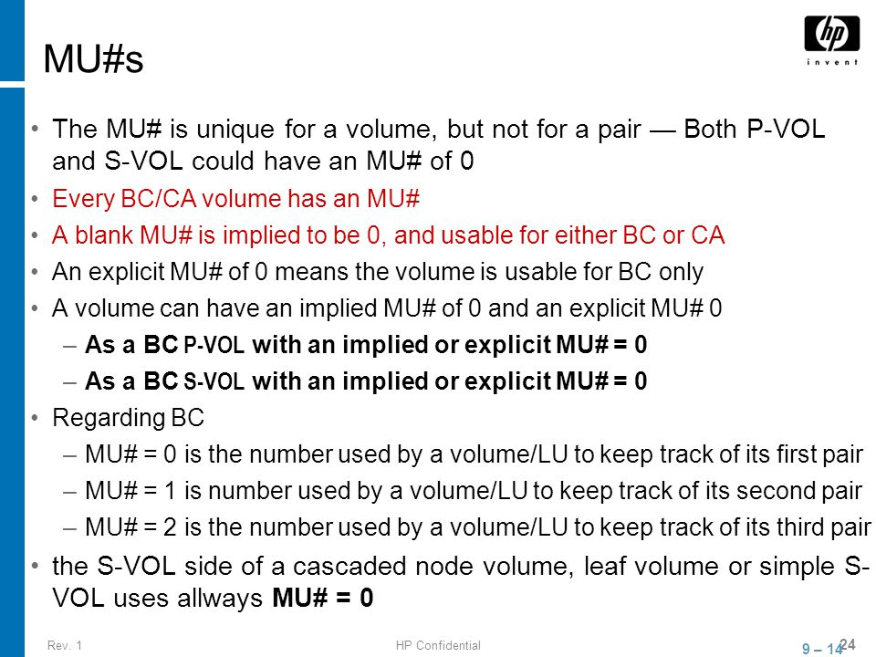 Rev. 1HP Confidential 24 MU#s The MU# is unique for a volume, but not for a pair — Both P-VOL and S-VOL could have an MU# of 0 Every BC/CA volume has