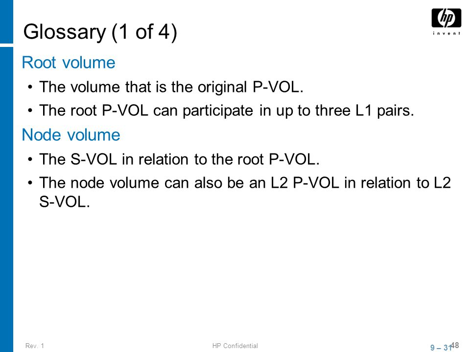 Rev. 1HP Confidential 48 Glossary (1 of 4) Root volume The volume that is the original P-VOL.