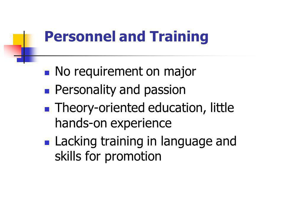 Personnel and Training No requirement on major Personality and passion Theory-oriented education, little hands-on experience Lacking training in language and skills for promotion