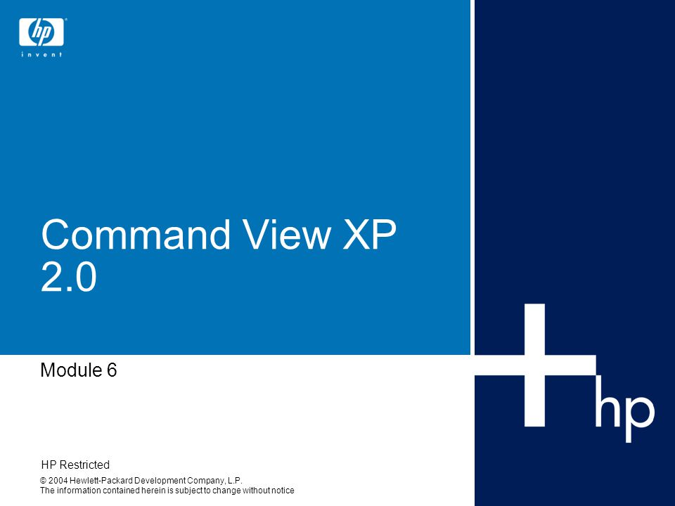 Sept 2004HP Restricted 2 Objectives Describe CV features and its communication to XP array Identify compatibility between different versions of CV, different XP array generation and different snap-in applications(PA, APM) in a SAN Perform basic CV configuration tasks, such as: –User administration, device administration and session administration –View XP array Identity and Status pages –Push host agents –View Path Connectivity tab area Install the CV CLI and perform basic CLI commands