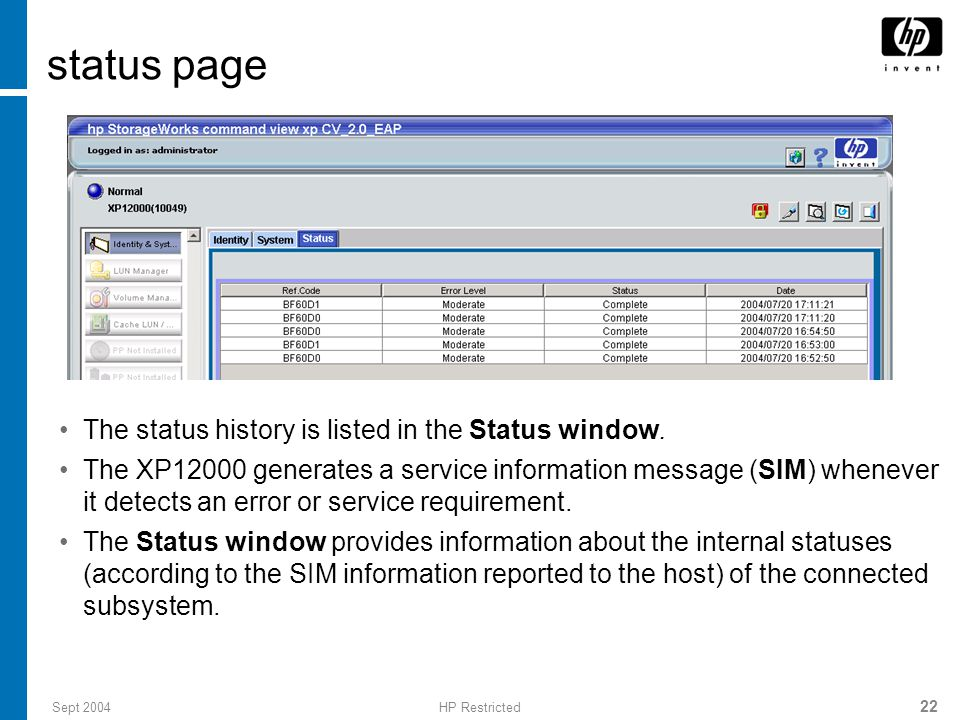 Sept 2004HP Restricted 23 status details To obtain status details: Select to highlight a row in the Status Right-click and then click Detail.