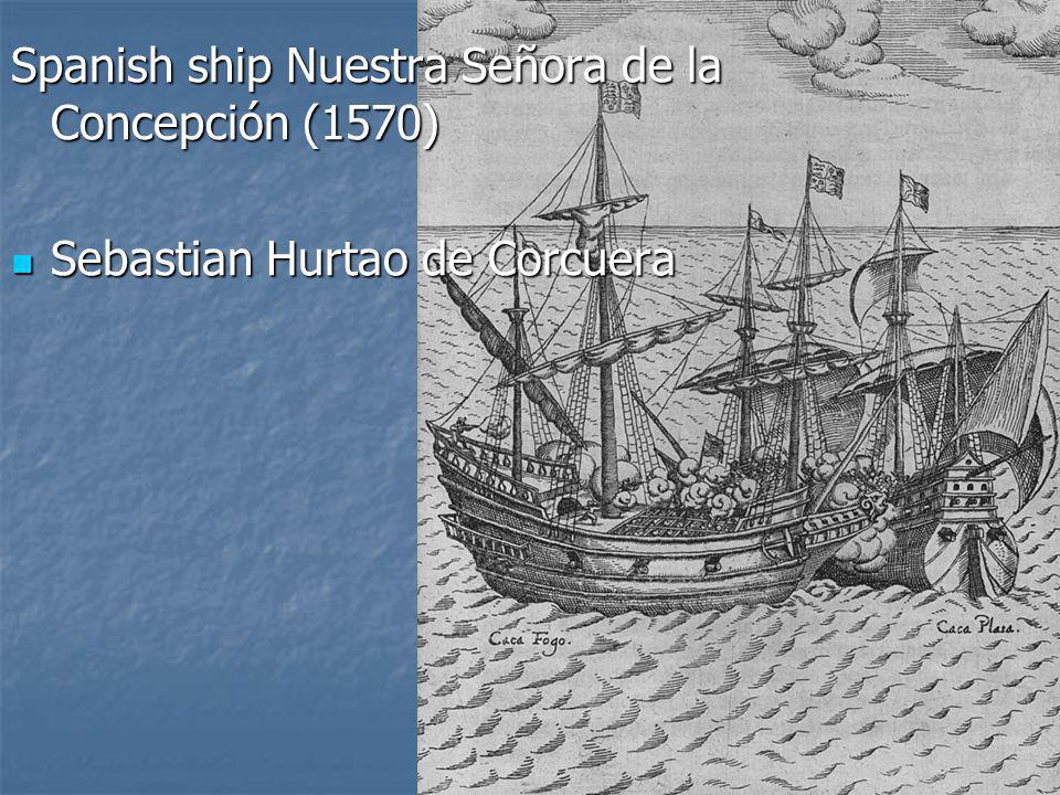 Spanish ship Nuestra Señora de la Concepción (1570) Sebastian Hurtao de Corcuera Sebastian Hurtao de Corcuera
