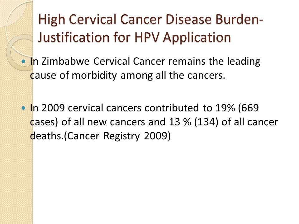 High Cervical Cancer Disease Burden- Justification for HPV Application In Zimbabwe Cervical Cancer remains the leading cause of morbidity among all the cancers.