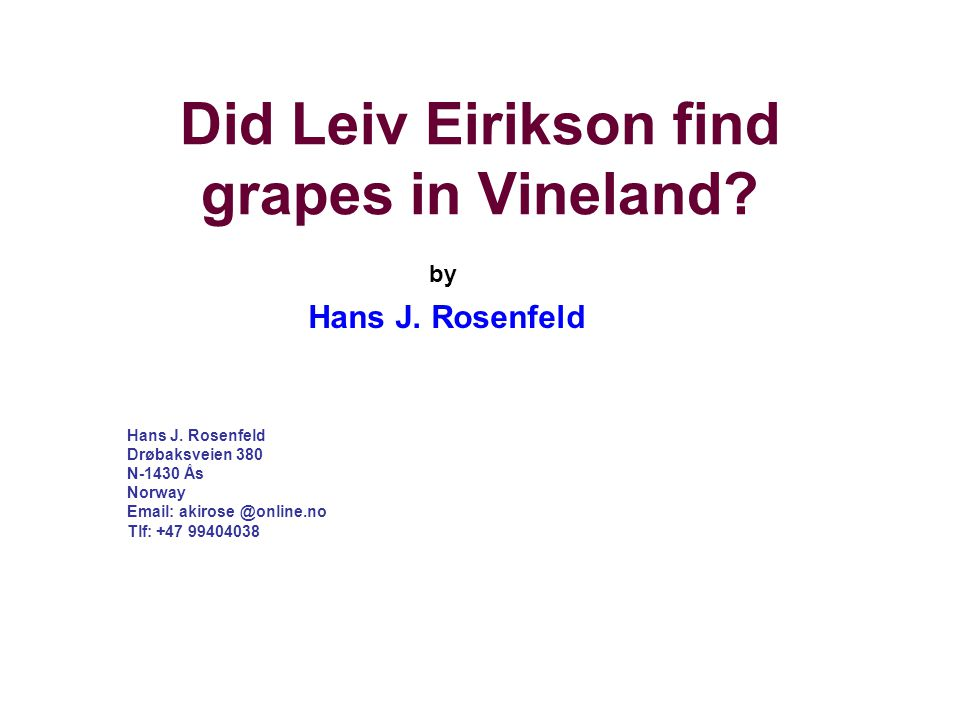Did Leiv Eirikson find grapes in Vineland. Hans J.