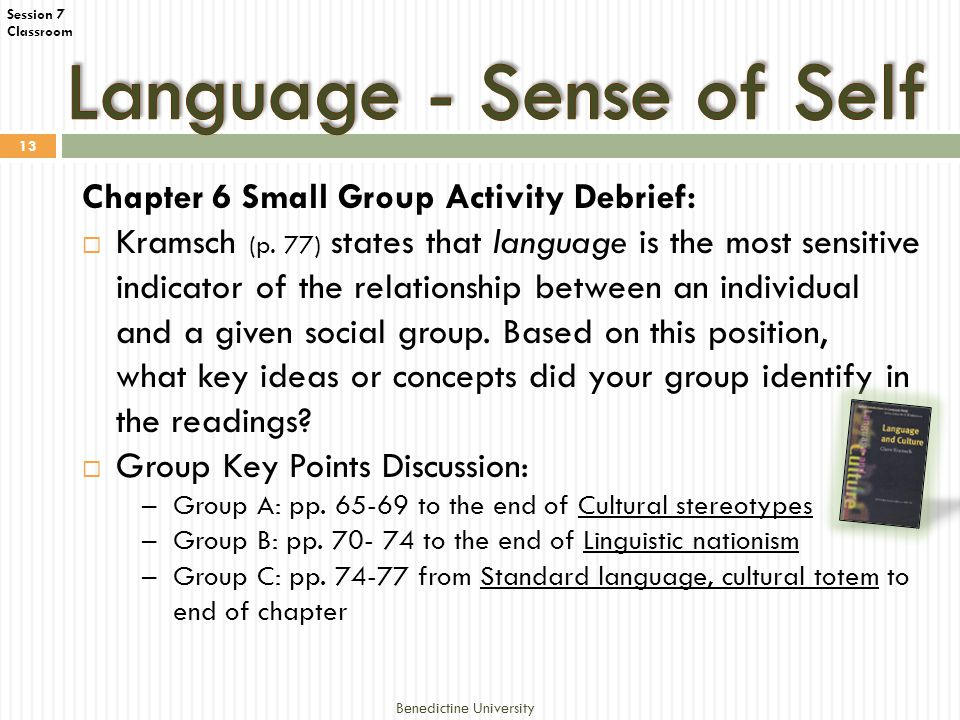 Session 7 Classroom Benedictine University 13 Chapter 6 Small Group Activity Debrief:  Kramsch (p.