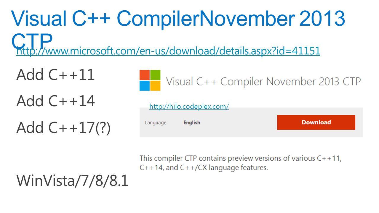 http://www.microsoft.com/en-us/download/details.aspx?id=41151 Add C++11 Add C++14 Add C++17(?) WinVista/7/8/8.1 Visual C++ CompilerNovember 2013 CTP h