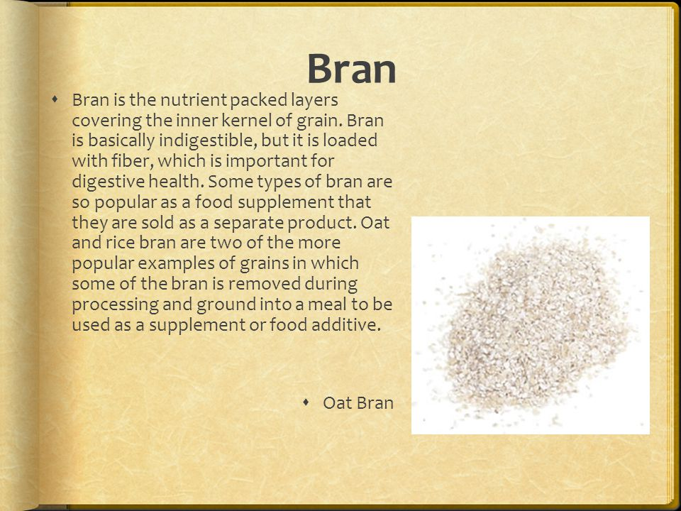 Bran  Bran is the nutrient packed layers covering the inner kernel of grain.