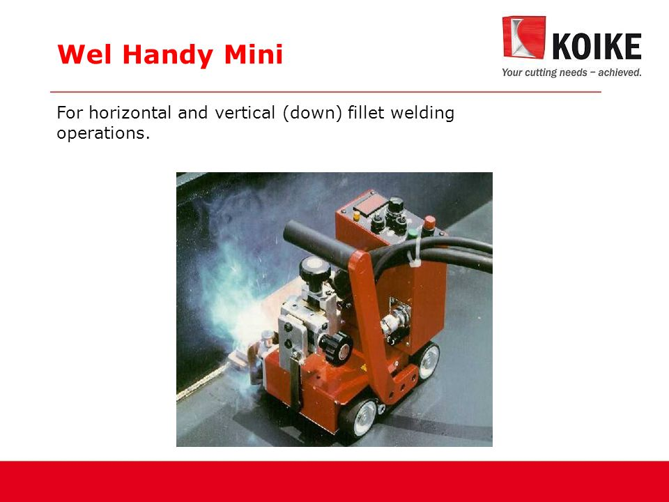 Wel Handy Mini For horizontal and vertical (down) fillet welding operations.