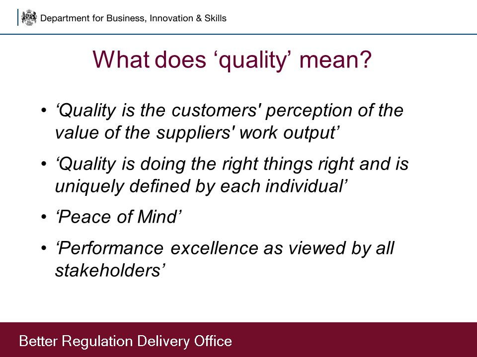 What does 'quality' mean? 'Quality is the customers' perception of the value of the suppliers' work output' 'Quality is doing the right things right a
