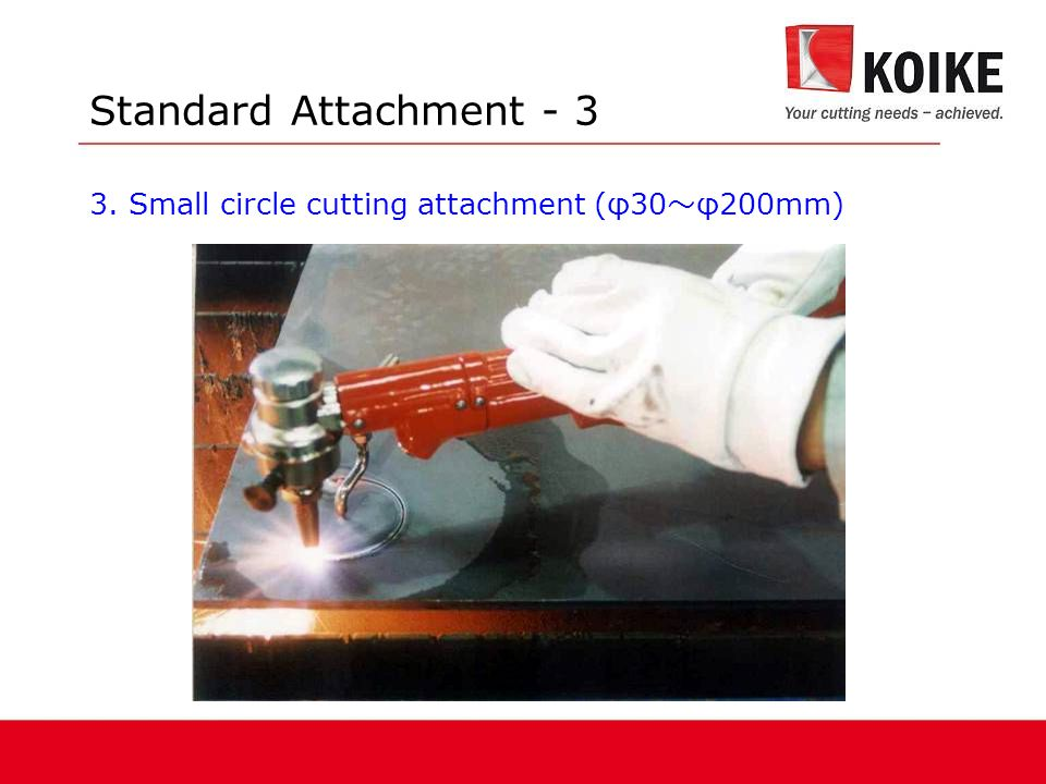 Standard Attachment - 3 3. Small circle cutting attachment (φ30 ~ φ200mm)
