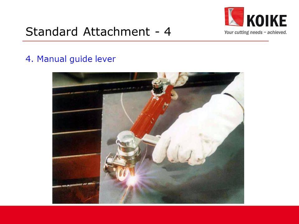 Standard Attachment - 4 4. Manual guide lever