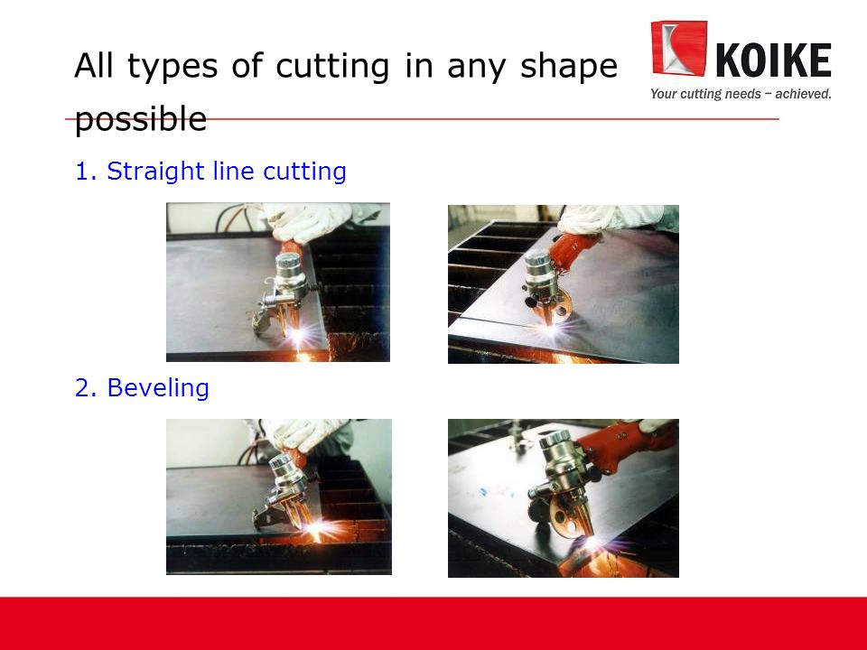 All types of cutting in any shape possible 1. Straight line cutting 2. Beveling