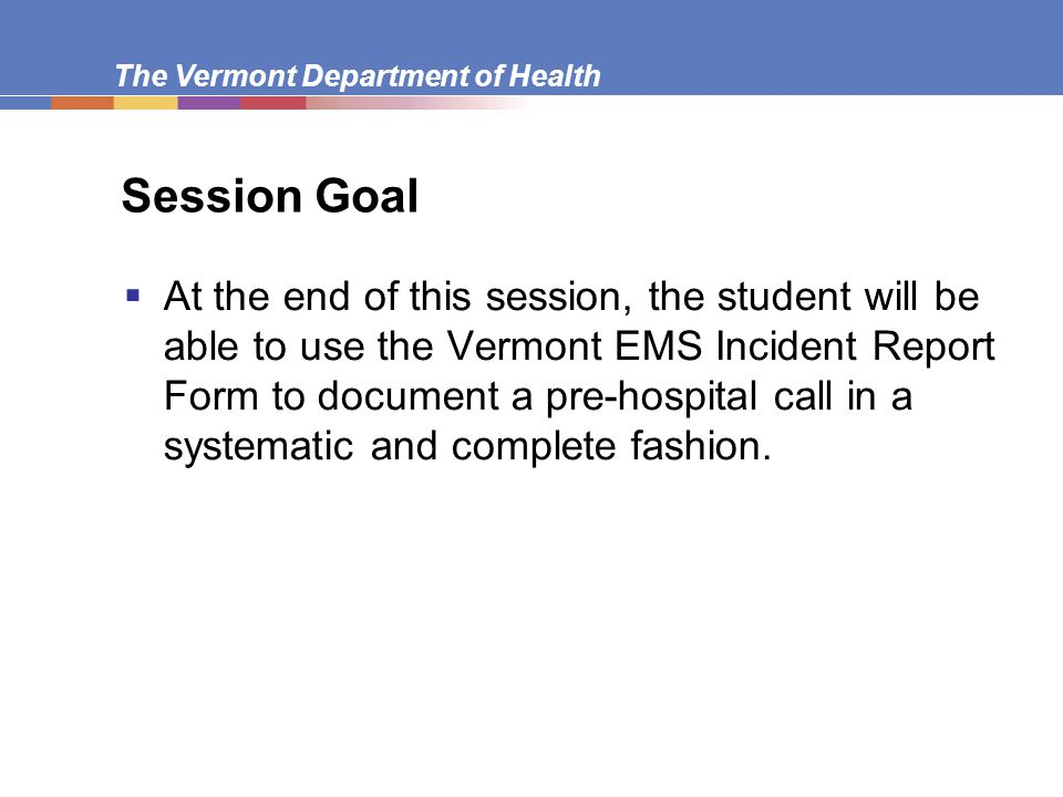 The Vermont Department of Health The Vermont EMS Incident Report Form or Patient Care Report (PCR)