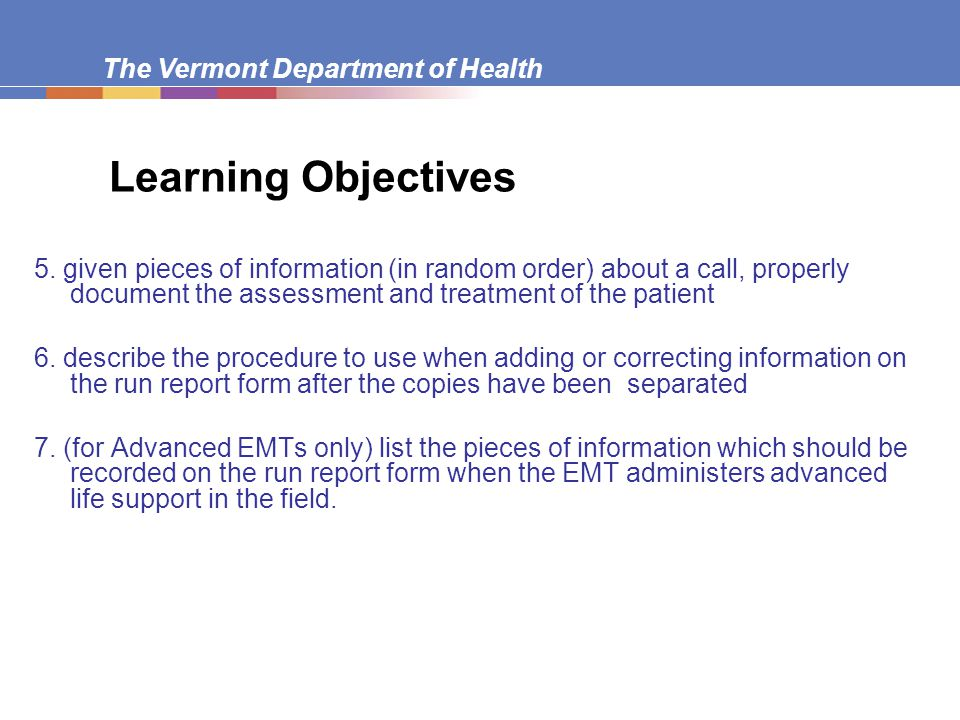 The Vermont Department of Health Objective/Assessment – Altered Mental Status  pupils  trauma exam, including movement of extremities  other blood glucose oxygen saturation, EKG as appropriate