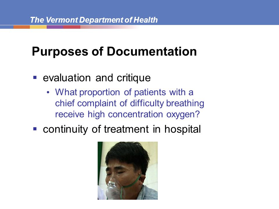 The Vermont Department of Health Purposes of Documentation  legal form is not evidence in itself becomes evidence as part of testimony of witness to authenticate it can be used to refresh the memory of a witness retain original for legal purposes