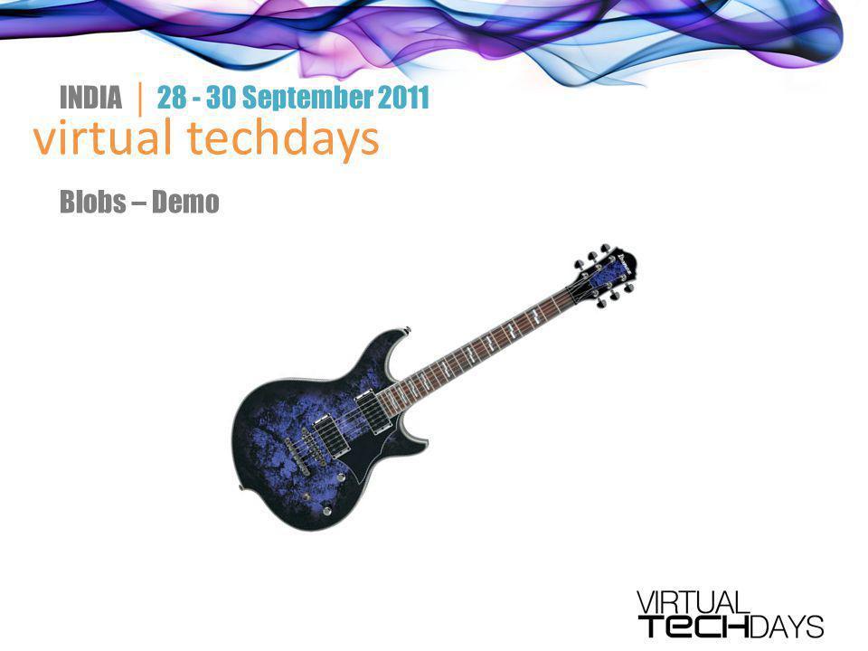 virtual techdays INDIA │ 28 - 30 September 2011 Blobs – Demo