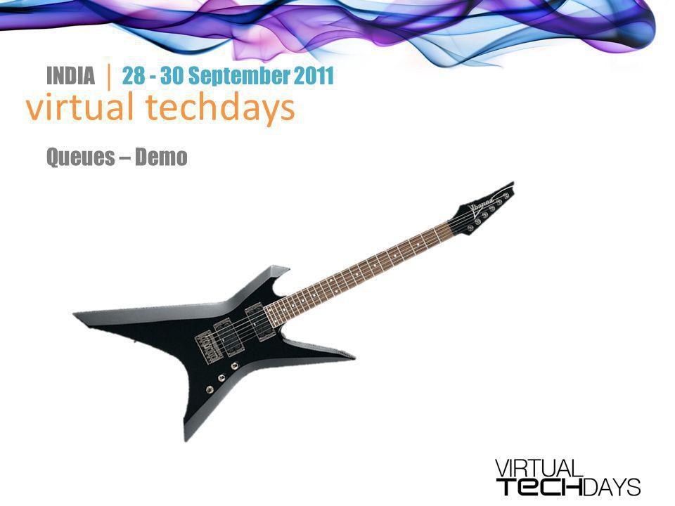 virtual techdays INDIA │ 28 - 30 September 2011 Queues – Demo