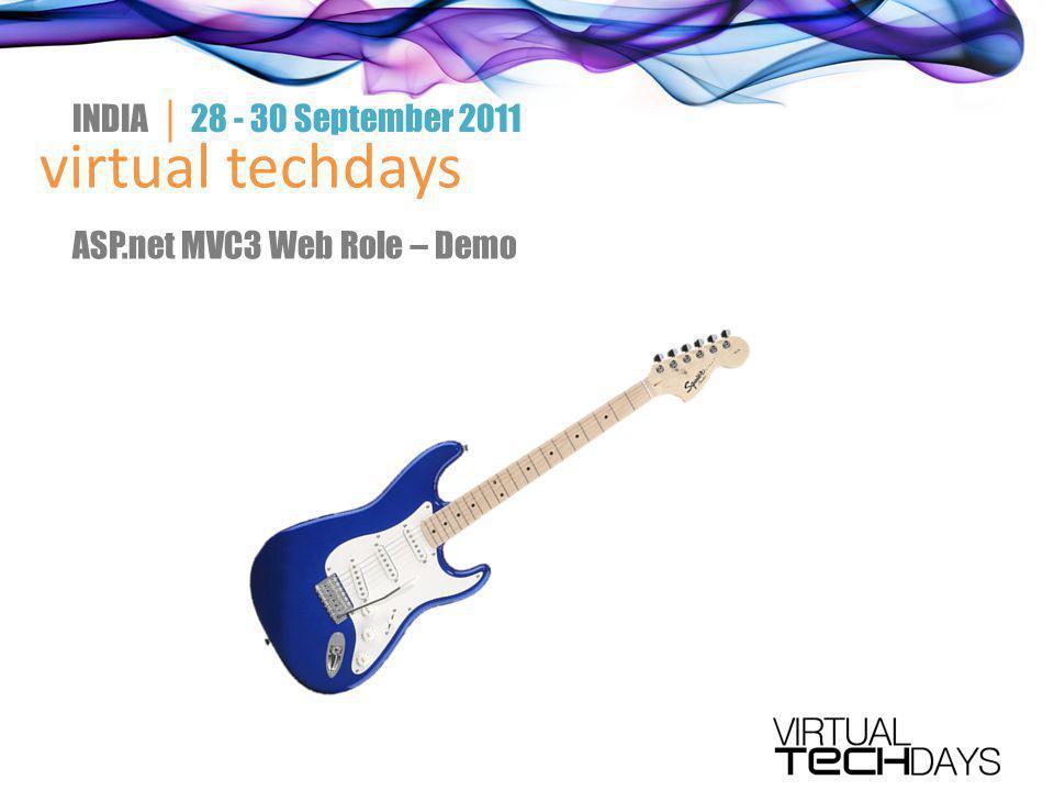 virtual techdays INDIA │ 28 - 30 September 2011 ASP.net MVC3 Web Role – Demo
