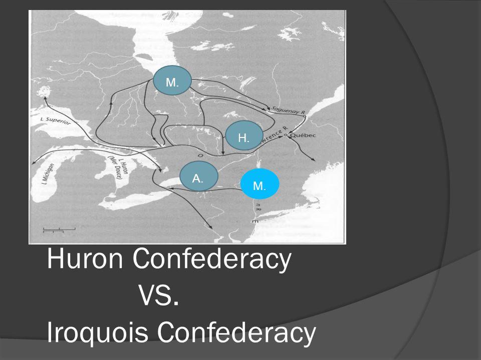  結盟 ( 成員 )  地理位置 A. M. H. M. Huron Confederacy VS. Iroquois Confederacy