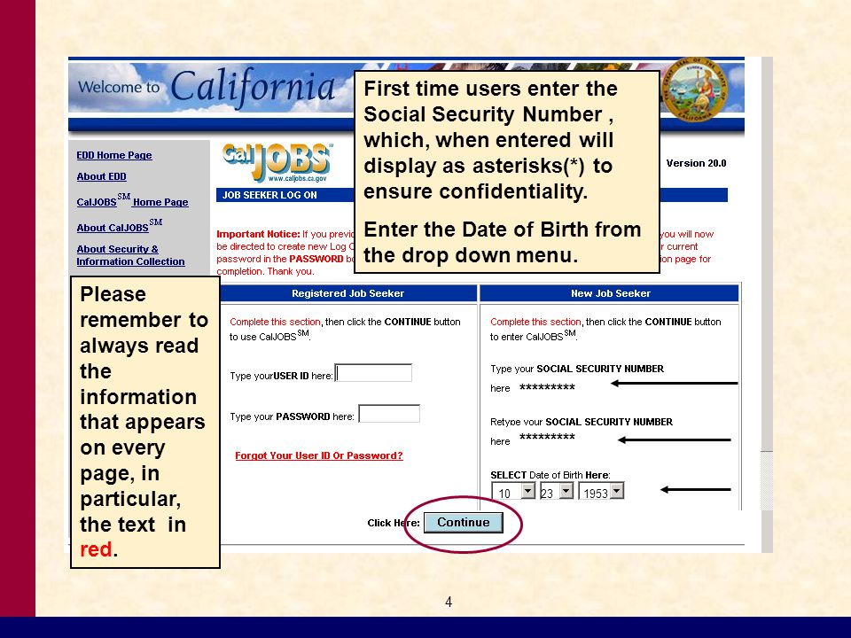 4 ********* 10231953 First time users enter the Social Security Number, which, when entered will display as asterisks(*) to ensure confidentiality.