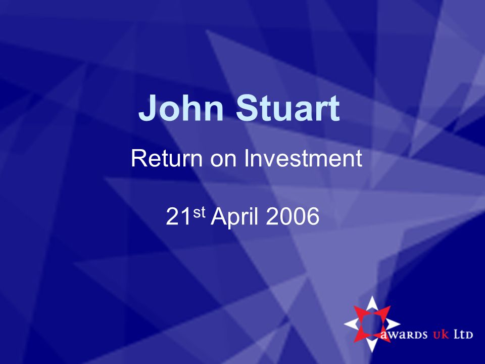 John Stuart Return on Investment 21 st April 2006